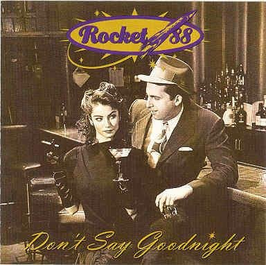 Rocket 88 Don't Say Goodnight