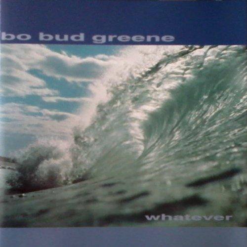 Bo Bud Greene/Whatever
