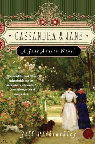 Jill Pitkeathley Cassandra & Jane A Jane Austen Novel