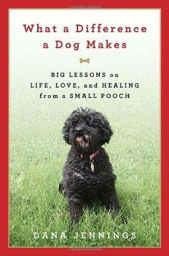 Dana Jennings What A Difference A Dog Makes Big Lessons On Life Love And Healing From A Smal