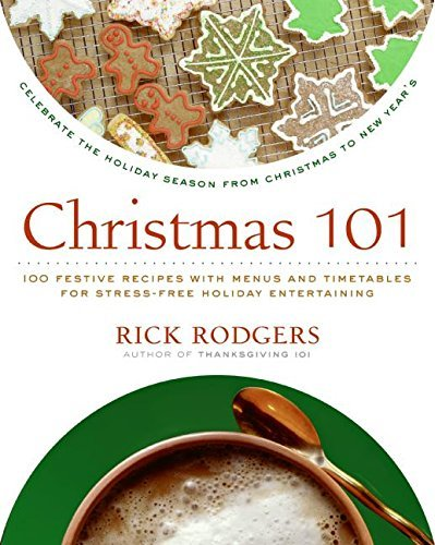 Rick Rodgers Christmas 101 Celebrate The Holiday Season From Christmas To Ne