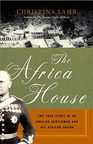 Christina Lamb The Africa House The True Story Of An English Gen
