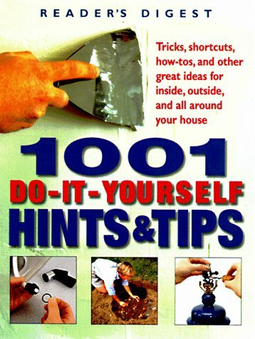 Reader's Digest 1001 Do It Yourself Hints And Tips 1001 Do It Yourself Hints And Tips