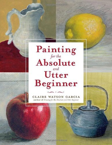 Claire Watson Garcia Painting For The Absolute And Utter Beginner