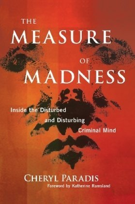 Cheryl Paradis The Measure Of Madness Inside The Disturbed And Disturbing Criminal Mind
