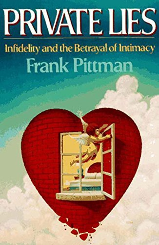 Frank Pittman Private Lies Infidelity And The Betrayal Of Intimacy