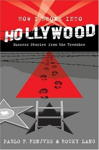 Pablo J. Fenjves How I Broke Into Hollywood Success Stories From The Trenches