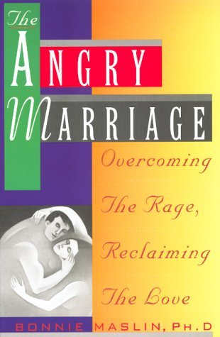 Bonnie Maslin Angry Marriage Overcoming The Rage Reclaiming The Love