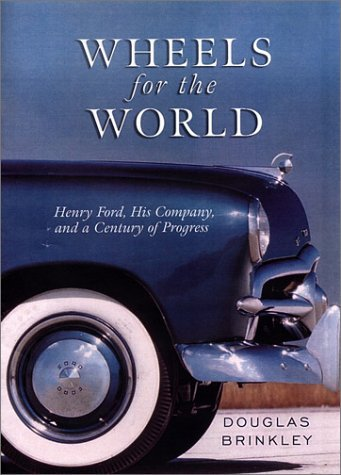 Douglas Brinkley Wheels For The World Henry Ford His Company And