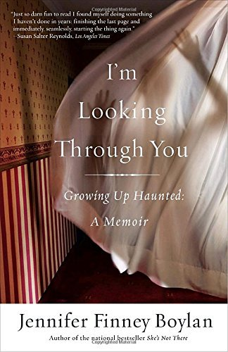 Jennifer Finney Boylan I'm Looking Through You Growing Up Haunted A Memoir