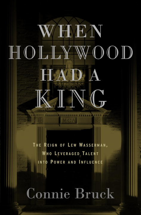 Connie Bruck When Hollywood Had A King The Reign Of Lew Wasser