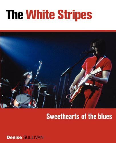 Denise Sullivan The White Stripes Sweethearts Of The Blues