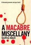 Geoffrey Abbott Macabre Miscellany A Thousand Grisly And Unusual