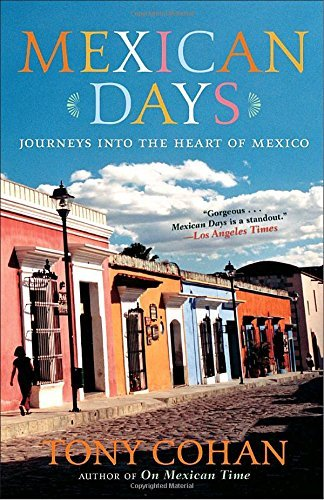 Tony Cohan Mexican Days Journeys Into The Heart Of Mexico
