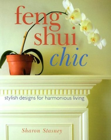 Sharon Stasney Feng Shui Chic Stylish Designs For Harmonious Liv Feng Shui Chic Stylish Designs For Harmonious Liv