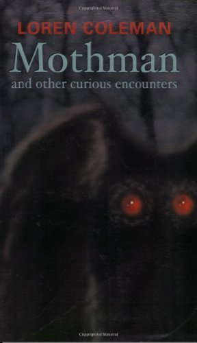 Loren L. Coleman Mothman And Other Curious Encounters