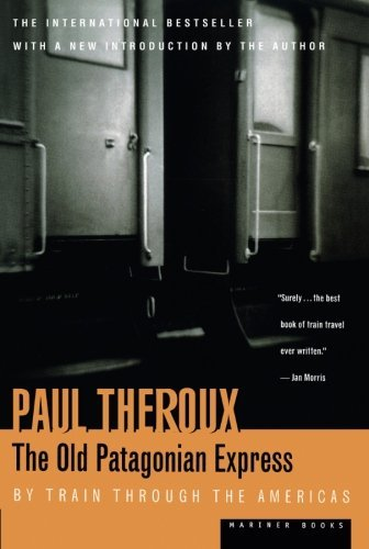 Paul Theroux The Old Patagonian Express By Train Through The Americas