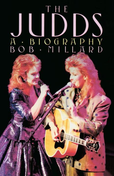 Bob Millard The Judds A Biography