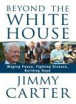 Jimmy Carter Beyond The White House Waging Peace Fighting Dis