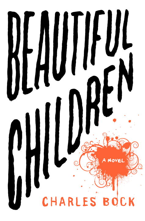 Charles Bock Beautiful Children A Novel