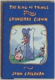 John Callahan The King Of Things And The Cranberry Clown