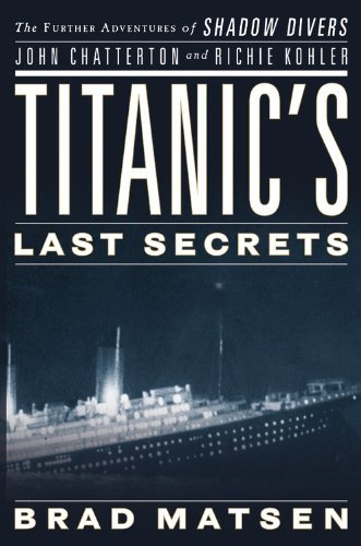 Bradford Matsen Titanic's Last Secrets The Further Adventures Of Shadow Divers John Chat