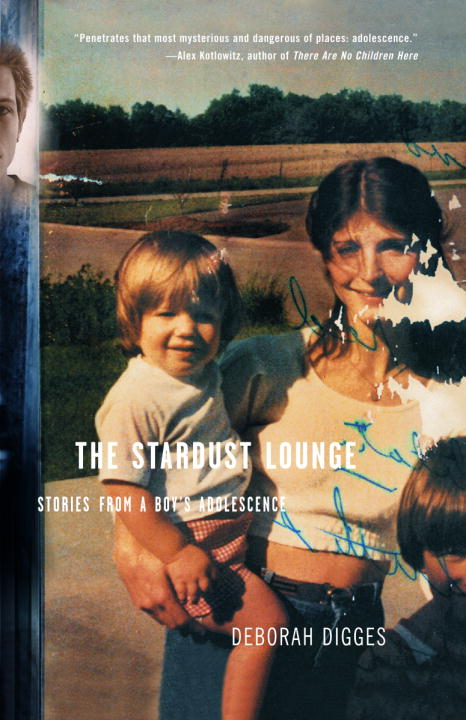 Deborah Digges Stardust Lounge The Stories From A Boy's Adolescence