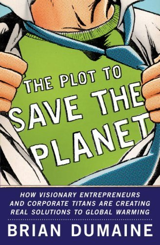 brian-dumaine-the-plot-to-save-the-planet-how-visionary-entrepr-the-plot-to-save-the-planet-how-visionary-entrepr