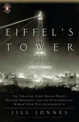 Jill Jonnes Eiffel's Tower The Thrilling Story Behind Paris's Beloved Monume