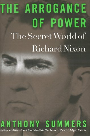 Anthony Summers The Arrogance Of Power The Secret World Of Richard Nixon The Arrogance Of Power The Secret World Of Richar
