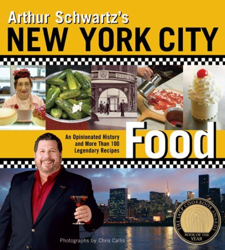 Arthur Schwartz Arthur Schwartz's New York City Food An Opinionated History And More Than 100 Legendar