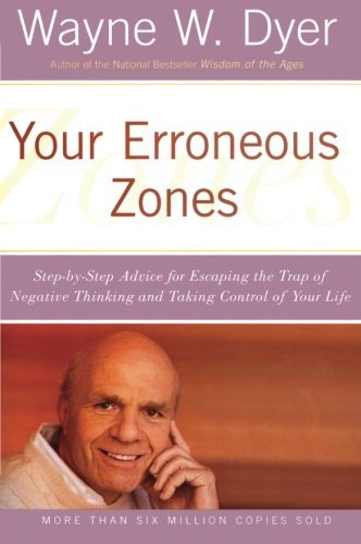 Wayne W. Dyer Your Erroneous Zones Step By Step Advice For Escaping The Trap Of Nega