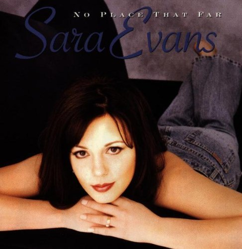 Sara Evans No Place That Far
