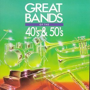 Great Bands Of 40s & 50s Great Bands Of 40s & 50s