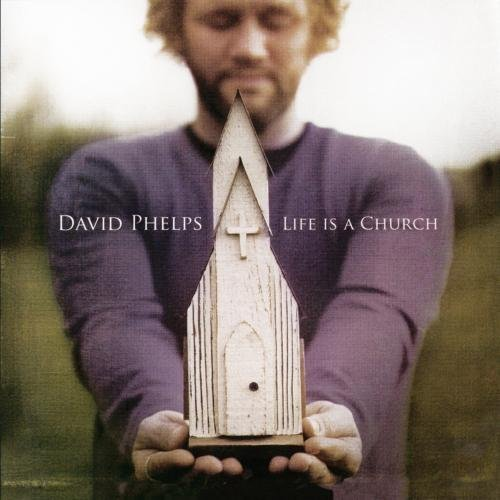 David Phelps Life Is A Church CD R