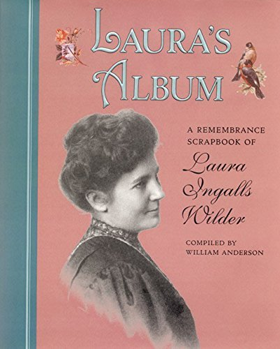 William Anderson Laura's Album A Remembrance Scrapbook Of Laura Ingalls Wilder