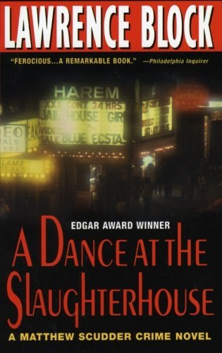 Lawrence Block A Dance At The Slaughterhouse A Matthew Scudder Crime Novel