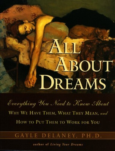 Gayle M. Delaney All About Dreams Everything You Need To Know About *why We Have Th