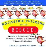 Carla Fitzgerald Williams Rotisserie Chickens To The Rescue! How To Use The Already Roasted Chickens You Purch