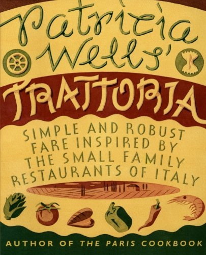 Patricia Wells Patricia Wells' Trattoria Simple And Robust Fare Inspired By The Small Fami