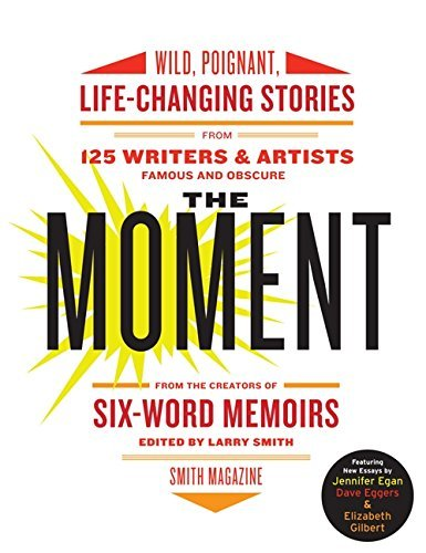 Larry Smith The Moment Wild Poignant Life Changing Stories From 125 Wr