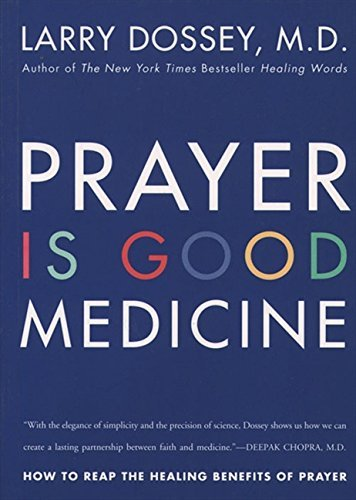 Larry Dossey Prayer Is Good Medicine How To Reap The Healing Benefits Of Prayer