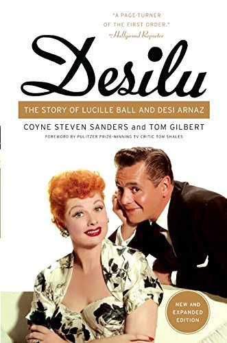 Coyne S. Sanders Desilu The Story Of Lucille Ball And Desi Arnaz Expanded