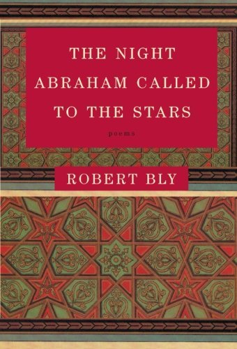 Robert Bly The Night Abraham Called To The Stars Poems
