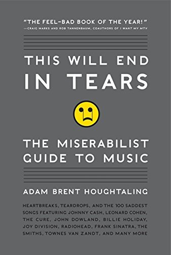 adam-brent-houghtaling-this-will-end-in-tears-the-miserabilist-guide-to-music