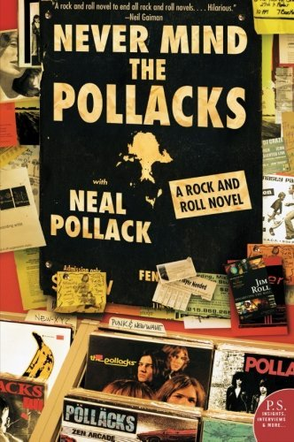 Neal Pollack Never Mind The Pollacks A Rock And Roll Novel