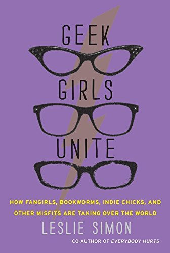 leslie-simon-geek-girls-unite-how-fangirls-bookworms-indie-chicks-and-other