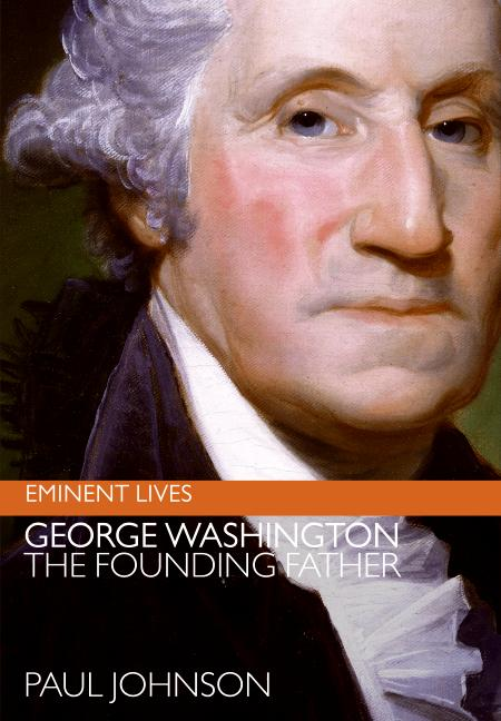 Paul Johnson George Washington The Founding Father