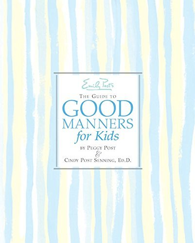 Cindy P. Senning Emily Post's The Guide To Good Manners For Kids