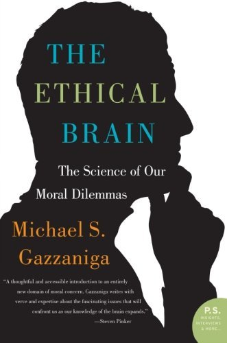 Michael S. Gazzaniga The Ethical Brain The Science Of Our Moral Dilemmas